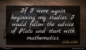 Galileo Galilei quote : If I were again ...