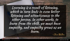 Alice Miller quote : Learning is a result ...