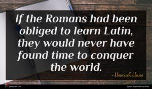 Heinrich Heine quote : If the Romans had ...