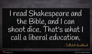 Tallulah Bankhead quote : I read Shakespeare and ...
