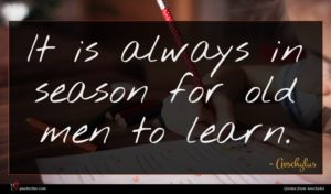 Aeschylus quote : It is always in ...