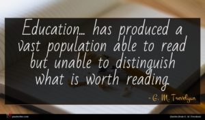 G. M. Trevelyan quote : Education has produced a ...
