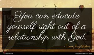 Tammy Faye Bakker quote : You can educate yourself ...