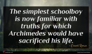 Ernest Renan quote : The simplest schoolboy is ...