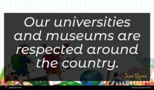 Jane Byrne quote : Our universities and museums ...