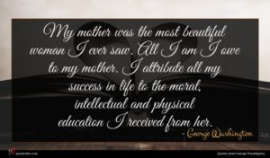 George Washington quote : My mother was the ...
