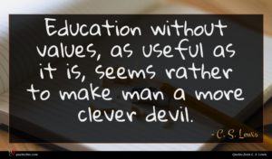 C. S. Lewis quote : Education without values as ...