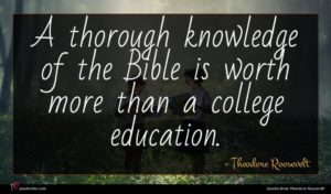 Theodore Roosevelt quote : A thorough knowledge of ...