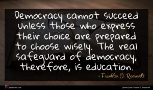 Franklin D. Roosevelt quote : Democracy cannot succeed unless ...