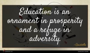 Aristotle quote : Education is an ornament ...
