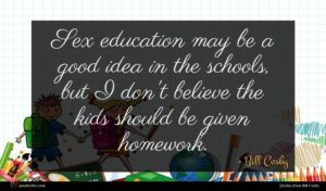 Bill Cosby quote : Sex education may be ...