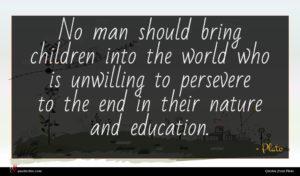 Plato quote : No man should bring ...