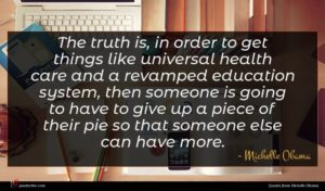 Michelle Obama quote : The truth is in ...