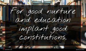 Plato quote : For good nurture and ...