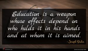 Joseph Stalin quote : Education is a weapon ...