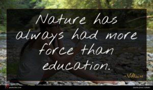 Voltaire quote : Nature has always had ...