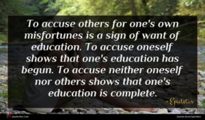 Epictetus quote : To accuse others for ...