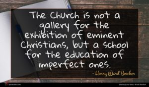 Henry Ward Beecher quote : The Church is not ...