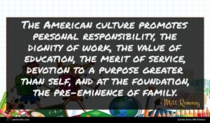 Mitt Romney quote : The American culture promotes ...