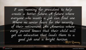Mitt Romney quote : I am running for ...