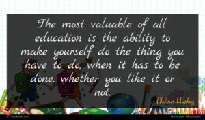Aldous Huxley quote : The most valuable of ...