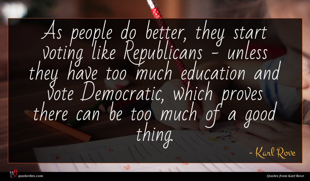 As people do better, they start voting like Republicans - unless they have too much education and vote Democratic, which proves there can be too much of a good thing.