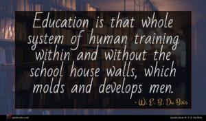 W. E. B. Du Bois quote : Education is that whole ...