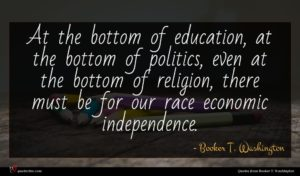 Booker T. Washington quote : At the bottom of ...