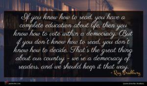 Ray Bradbury quote : If you know how ...