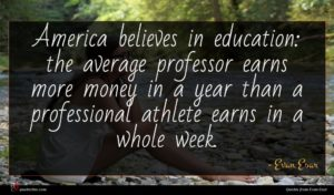 Evan Esar quote : America believes in education ...