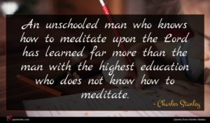 Charles Stanley quote : An unschooled man who ...