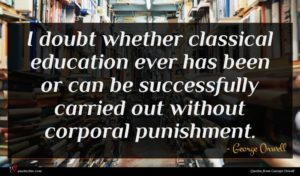 George Orwell quote : I doubt whether classical ...