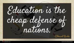Edmund Burke quote : Education is the cheap ...