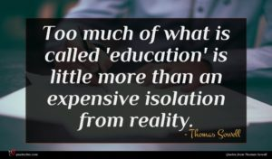 Thomas Sowell quote : Too much of what ...