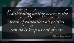 Maria Montessori quote : Establishing lasting peace is ...