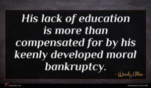 Woody Allen quote : His lack of education ...