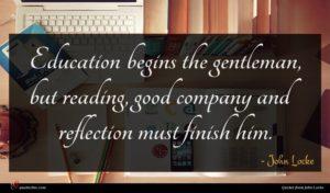 John Locke quote : Education begins the gentleman ...