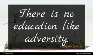 Benjamin Disraeli quote : There is no education ...