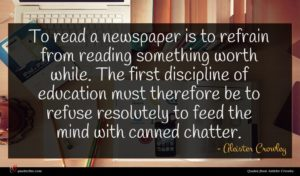 Aleister Crowley quote : To read a newspaper ...