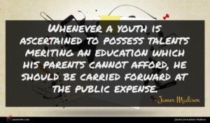 James Madison quote : Whenever a youth is ...