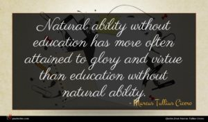 Marcus Tullius Cicero quote : Natural ability without education ...