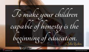 John Ruskin quote : To make your children ...