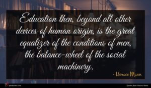 Horace Mann quote : Education then beyond all ...