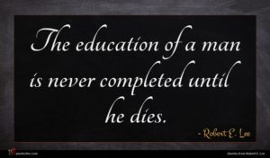 Robert E. Lee quote : The education of a ...