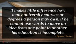 Norman Cousins quote : It makes little difference ...