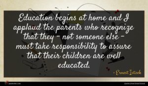 Ernest Istook quote : Education begins at home ...