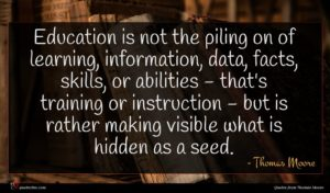 Thomas Moore quote : Education is not the ...