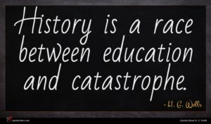 H. G. Wells quote : History is a race ...