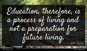 John Dewey quote : Education therefore is a ...