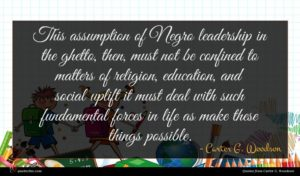 Carter G. Woodson quote : This assumption of Negro ...